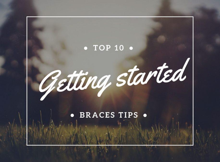 Top ten 'getting started' braces tips